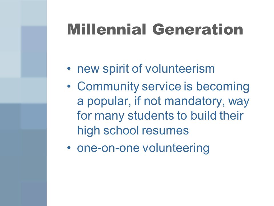 Millennial Generation new spirit of volunteerism Community service is becoming a popular, if not mandatory, way for many students to build their high
