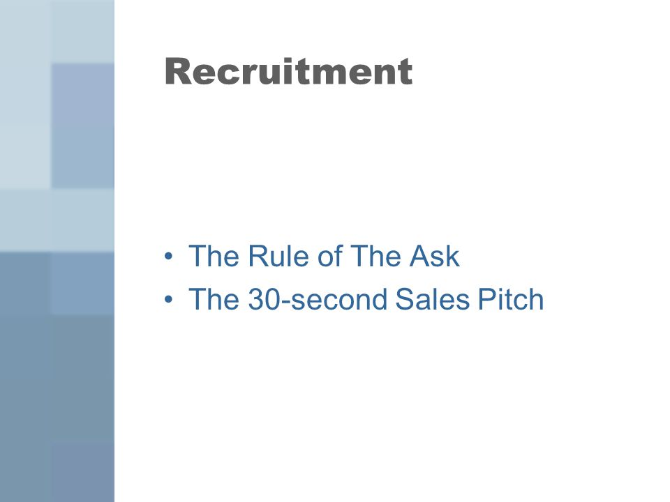 Recruitment The Rule of The Ask The 30-second Sales Pitch