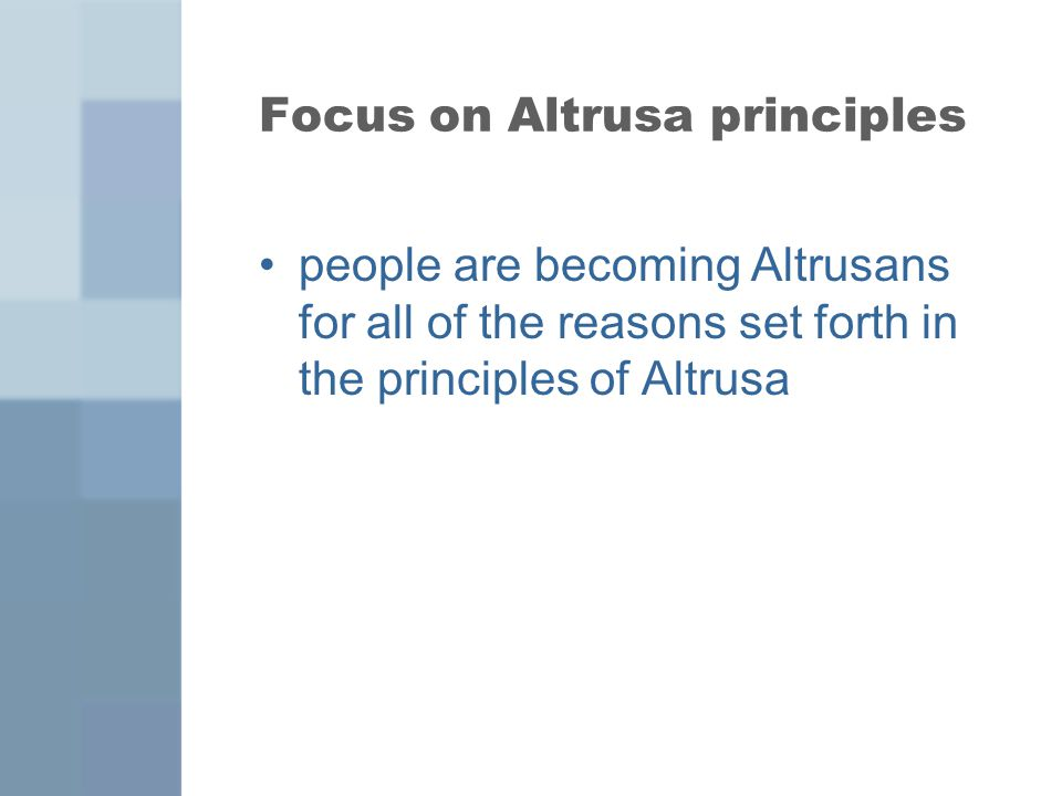 Focus on Altrusa principles people are becoming Altrusans for all of the reasons set forth in the principles of Altrusa
