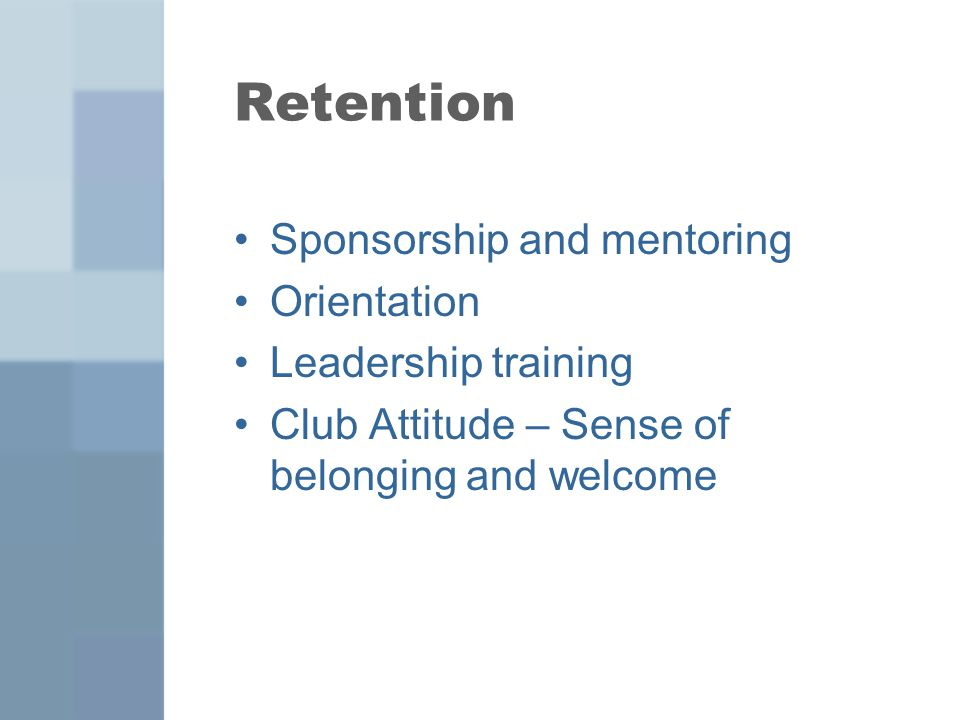 Retention Sponsorship and mentoring Orientation Leadership training Club Attitude – Sense of belonging and welcome