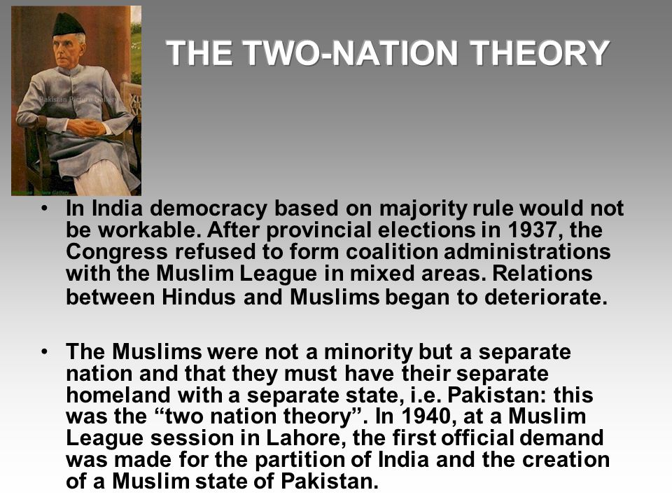 In India democracy based on majority rule would not be workable. After provincial elections in 1937, the Congress refused to form coalition administra