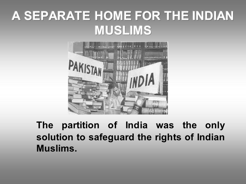 The partition of India was the only solution to safeguard the rights of Indian Muslims.
