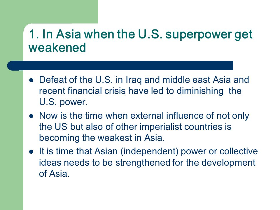 1. In Asia when the U.S. superpower get weakened Defeat of the U.S.