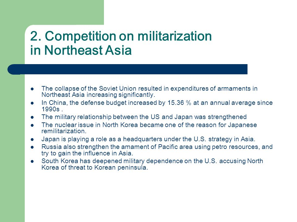 2. Competition on militarization in Northeast Asia The collapse of the Soviet Union resulted in expenditures of armaments in Northeast Asia increasing