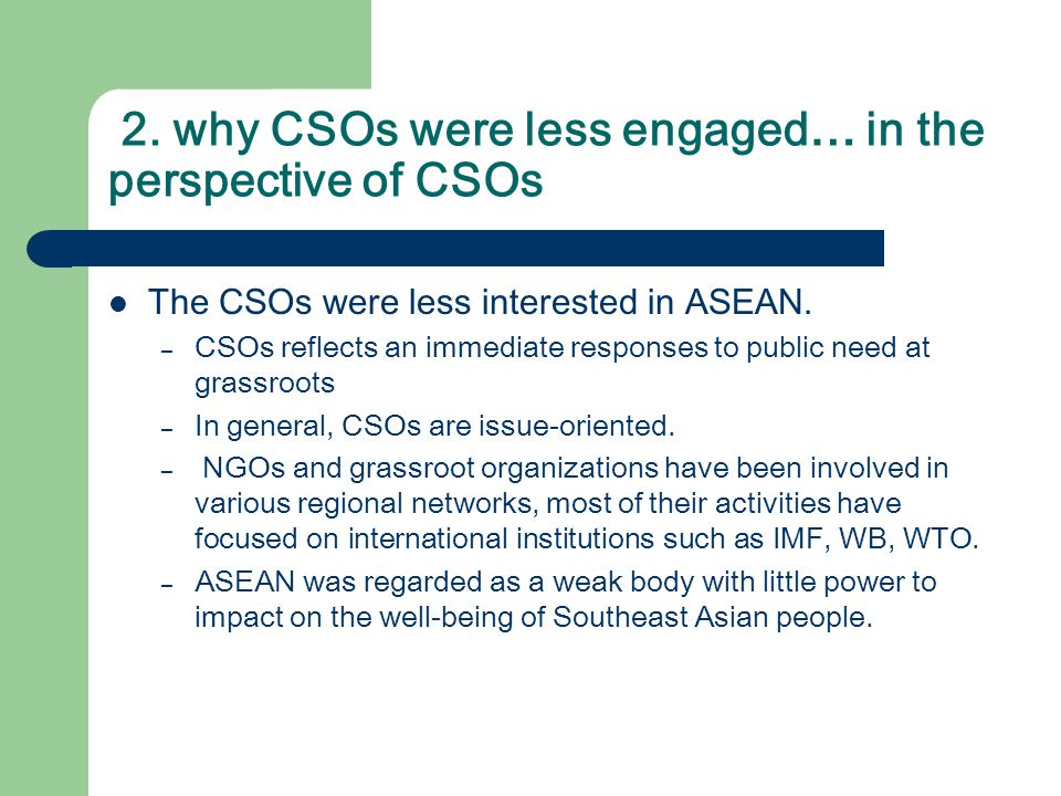 2. why CSOs were less engaged… in the perspective of CSOs The CSOs were less interested in ASEAN.