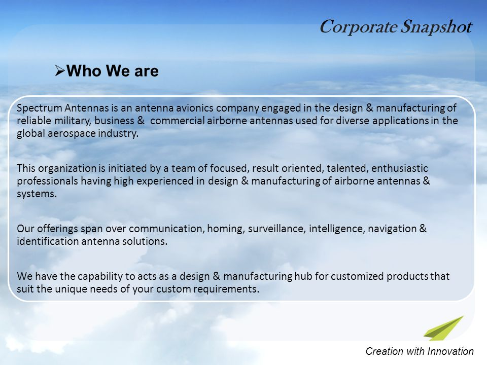 Corporate Snapshot Creation with Innovation Spectrum Antennas is an antenna avionics company engaged in the design & manufacturing of reliable military, business & commercial airborne antennas used for diverse applications in the global aerospace industry.