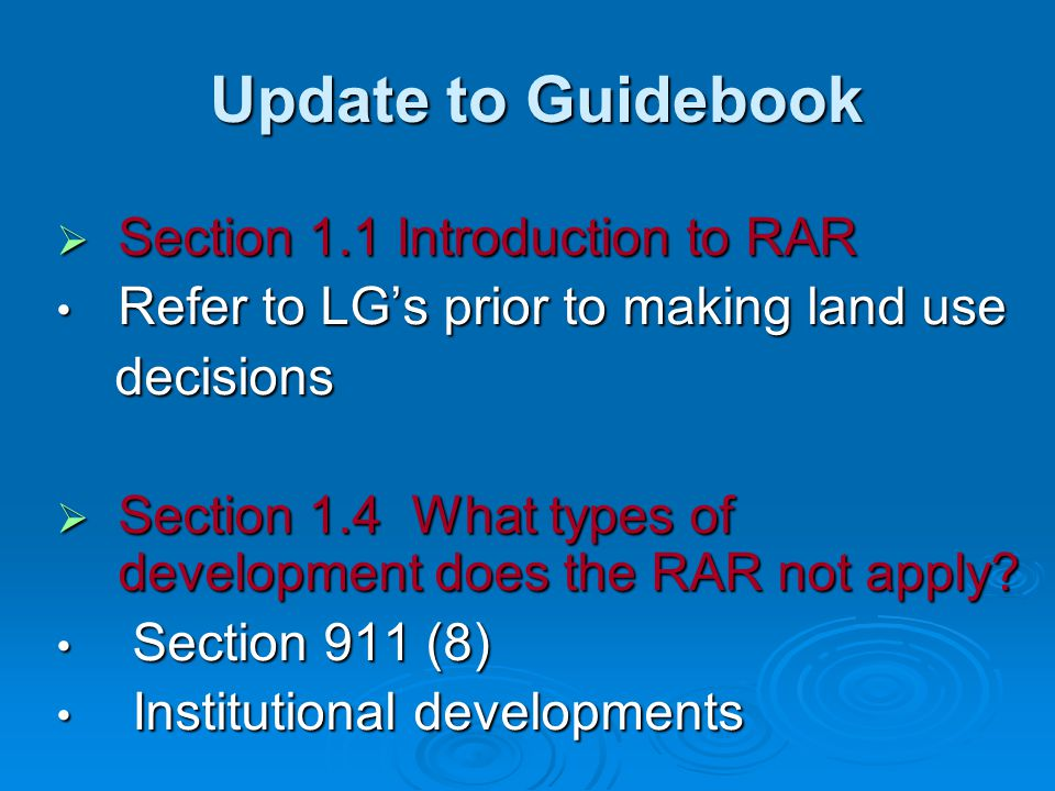 Update to Guidebook Update to Guidebook  Section 1.1 Introduction to RAR Refer to LG's prior to making land use Refer to LG's prior to making land us