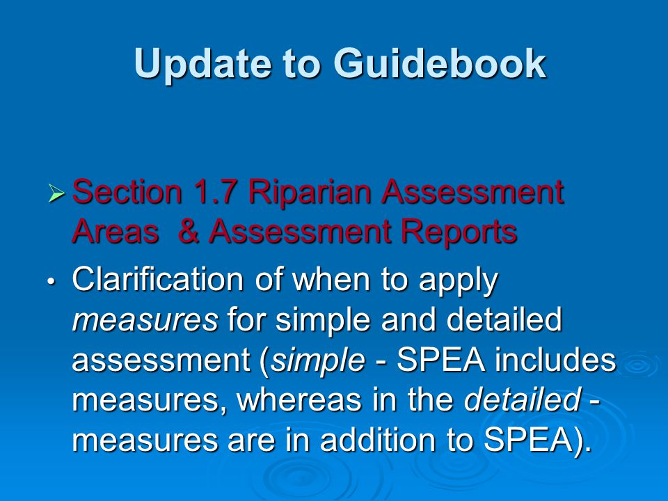 Update to Guidebook Update to Guidebook  Section 1.7 Riparian Assessment Areas & Assessment Reports Clarification of when to apply measures for simpl