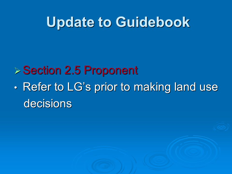 Update to Guidebook Update to Guidebook  Section 2.5 Proponent Refer to LG's prior to making land use Refer to LG's prior to making land use decision