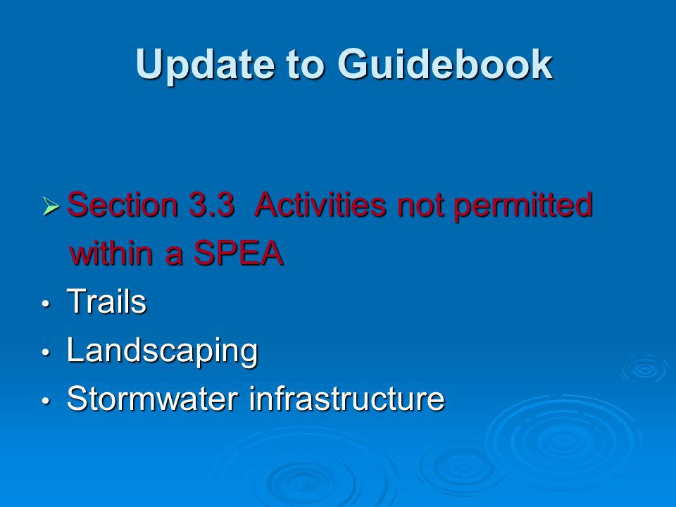 Update to Guidebook Update to Guidebook  Section 3.3 Activities not permitted within a SPEA within a SPEA Trails Trails Landscaping Landscaping Storm