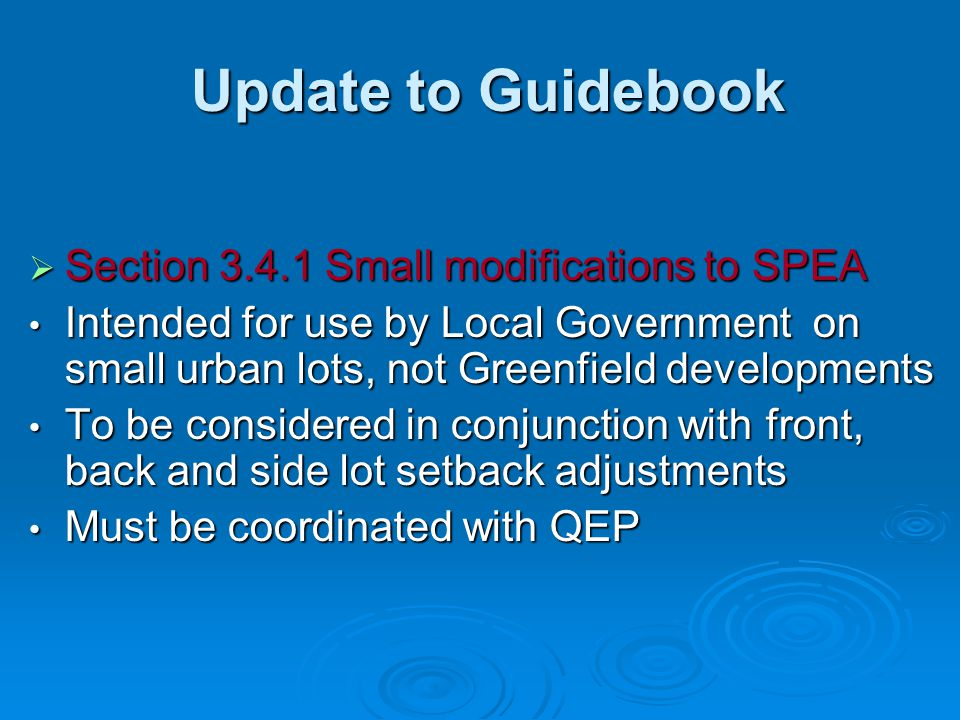 Update to Guidebook Update to Guidebook  Section 3.4.1 Small modifications to SPEA Intended for use by Local Government on small urban lots, not Gree