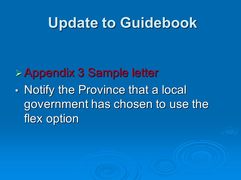 Update to Guidebook Update to Guidebook  Appendix 3 Sample letter Notify the Province that a local government has chosen to use the flex option Notif