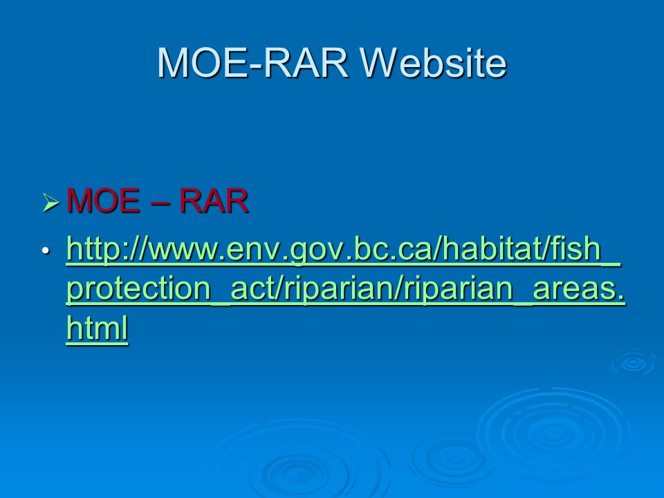 MOE-RAR Website  MOE – RAR http://www.env.gov.bc.ca/habitat/fish_ protection_act/riparian/riparian_areas. html http://www.env.gov.bc.ca/habitat/fish_