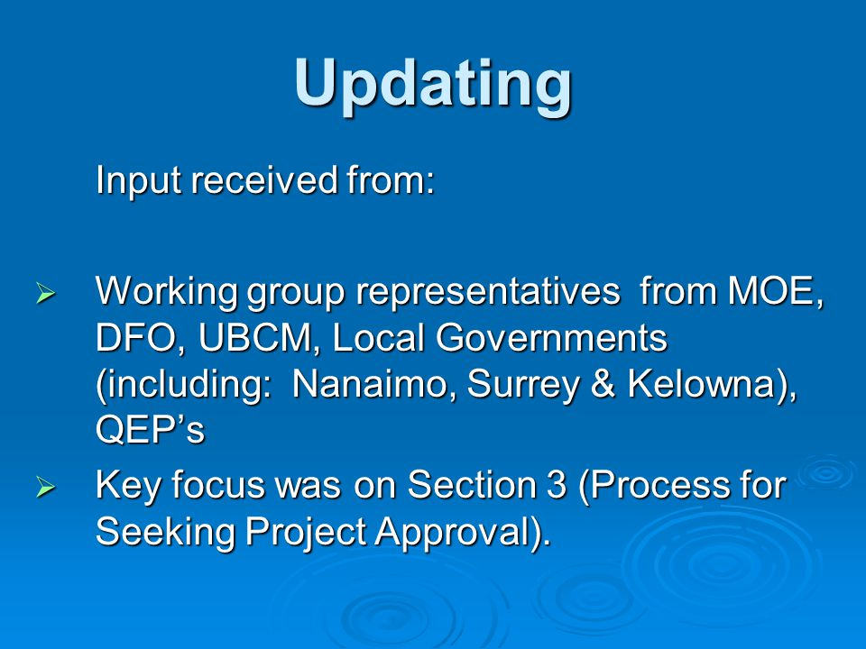 Updating Input received from:  Working group representatives from MOE, DFO, UBCM, Local Governments (including: Nanaimo, Surrey & Kelowna), QEP's  K