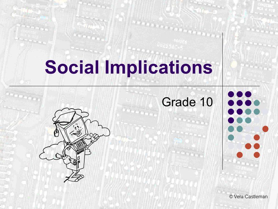 © Vera Castleman Social Implications Grade 10