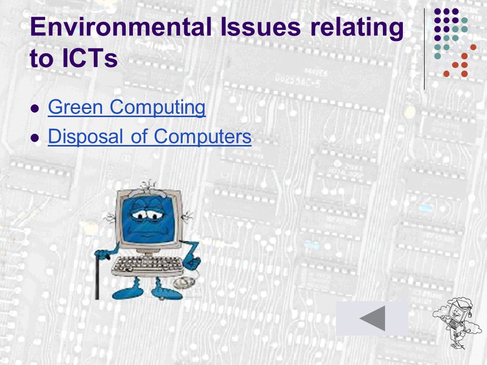 Environmental Issues relating to ICTs Green Computing Disposal of Computers