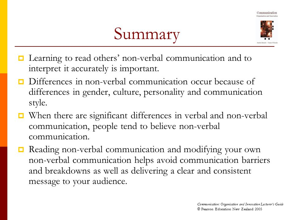 Communication: Organisation and Innovation Lecturer's Guide © Pearson Education New Zealand 2005 Summary  Learning to read others' non-verbal communi