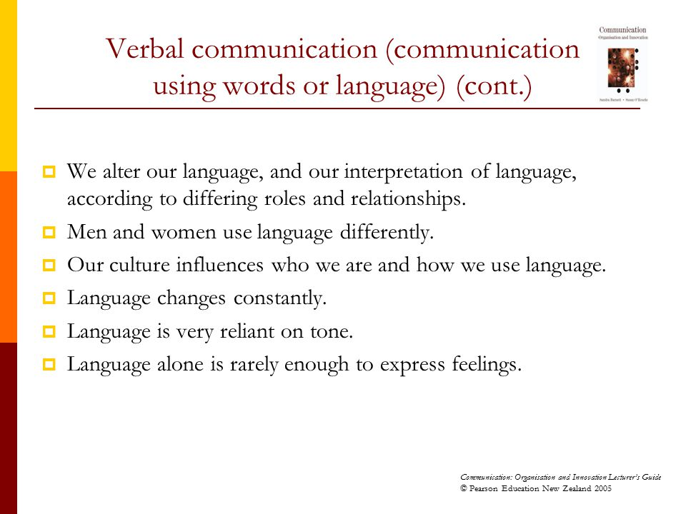 Communication: Organisation and Innovation Lecturer's Guide © Pearson Education New Zealand 2005 Verbal communication (communication using words or la
