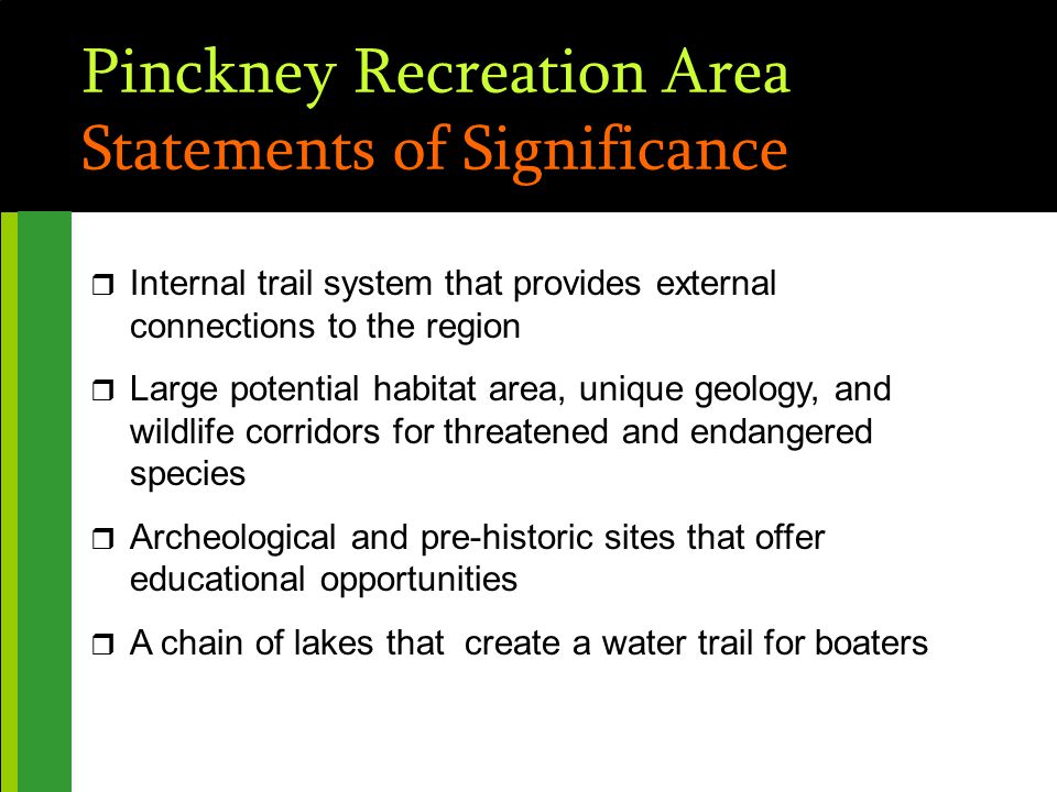Pinckney Recreation Area Statements of Significance r Internal trail system that provides external connections to the region r Large potential habitat