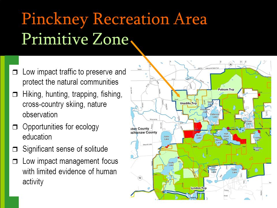 Pinckney Recreation Area Primitive Zone r Low impact traffic to preserve and protect the natural communities r Hiking, hunting, trapping, fishing, cro
