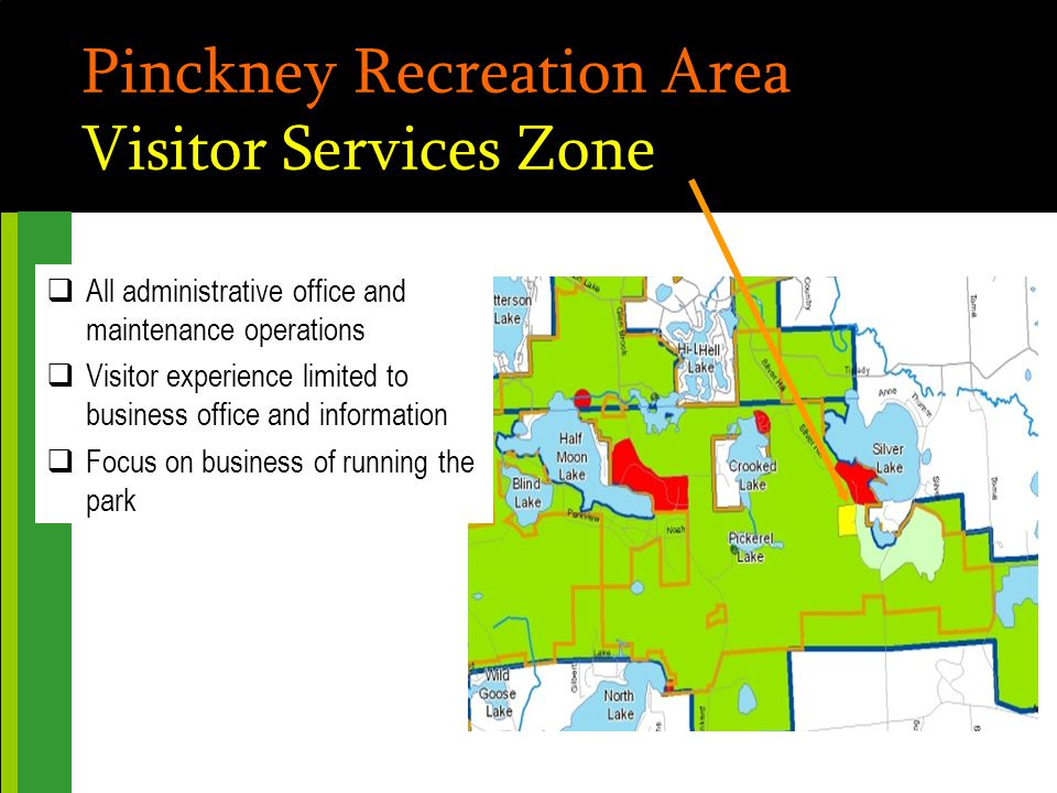 Pinckney Recreation Area Visitor Services Zone  All administrative office and maintenance operations  Visitor experience limited to business office