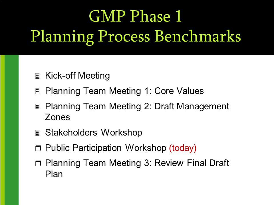 GMP Phase 1 Planning Process Benchmarks 3 Kick-off Meeting 3 Planning Team Meeting 1: Core Values 3 Planning Team Meeting 2: Draft Management Zones 3