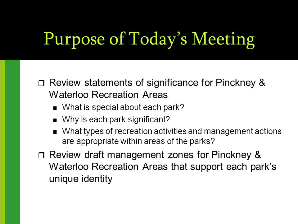 Purpose of Today's Meeting r Review statements of significance for Pinckney & Waterloo Recreation Areas n What is special about each park.