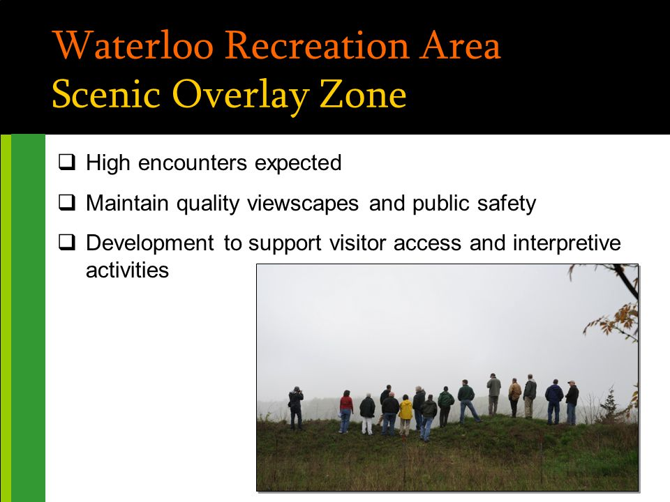 Waterloo Recreation Area Scenic Overlay Zone  High encounters expected  Maintain quality viewscapes and public safety  Development to support visitor access and interpretive activities