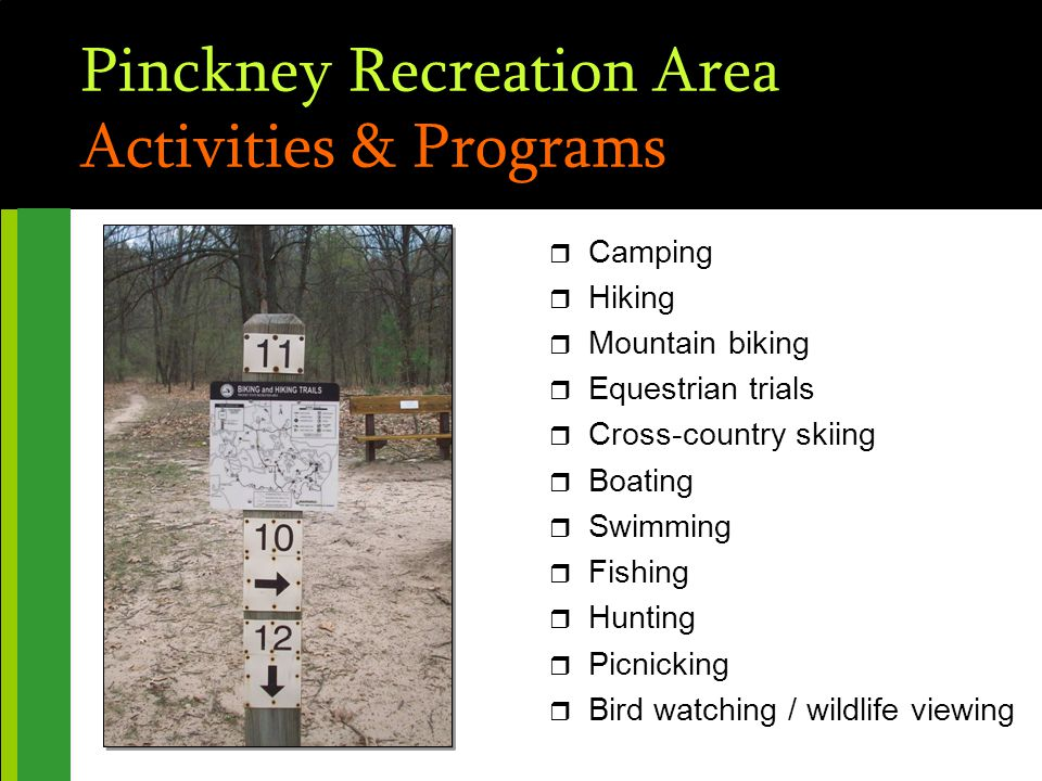 Pinckney Recreation Area Activities & Programs r Camping r Hiking r Mountain biking r Equestrian trials r Cross-country skiing r Boating r Swimming r Fishing r Hunting r Picnicking r Bird watching / wildlife viewing