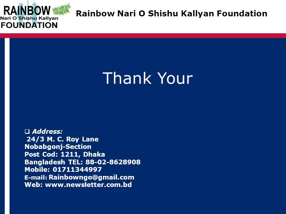 Thank Your  Address: 24/3 M. C. Roy Lane Nobabgonj-Section Post Cod: 1211, Dhaka Bangladesh TEL: 88-02-8628908 Mobile: 01711344997 E-mail: Rainbowngo