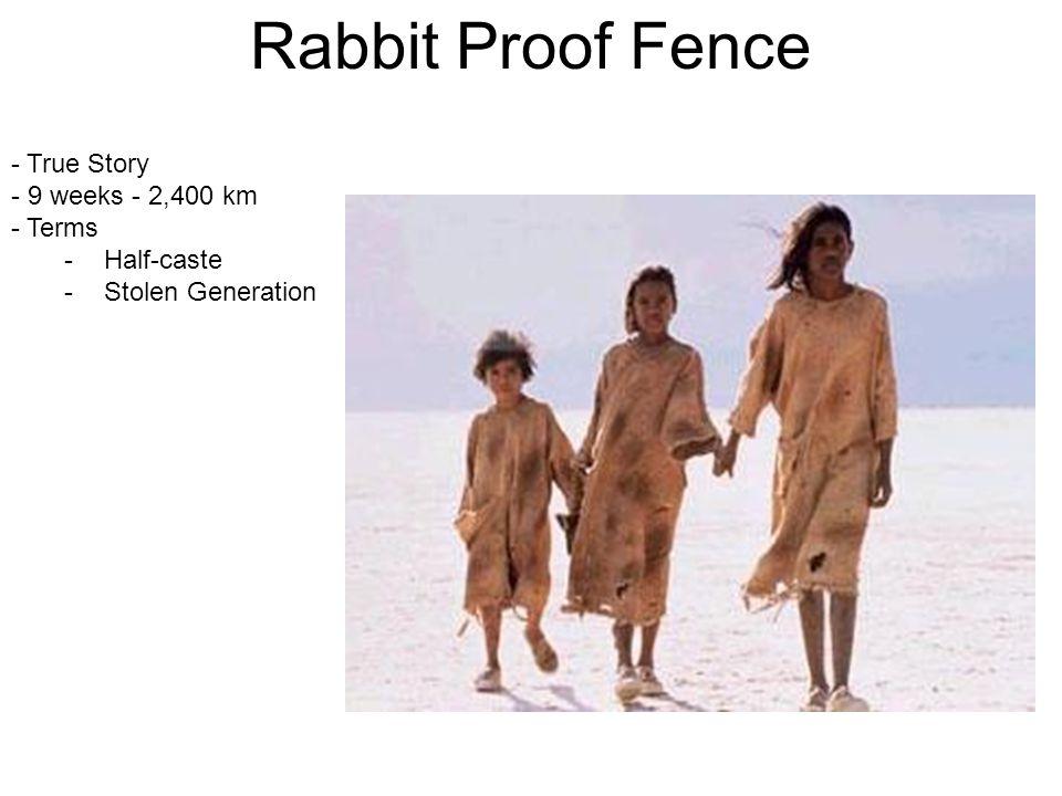 Rabbit Proof Fence - True Story - 9 weeks - 2,400 km - Terms -Half-caste -Stolen Generation