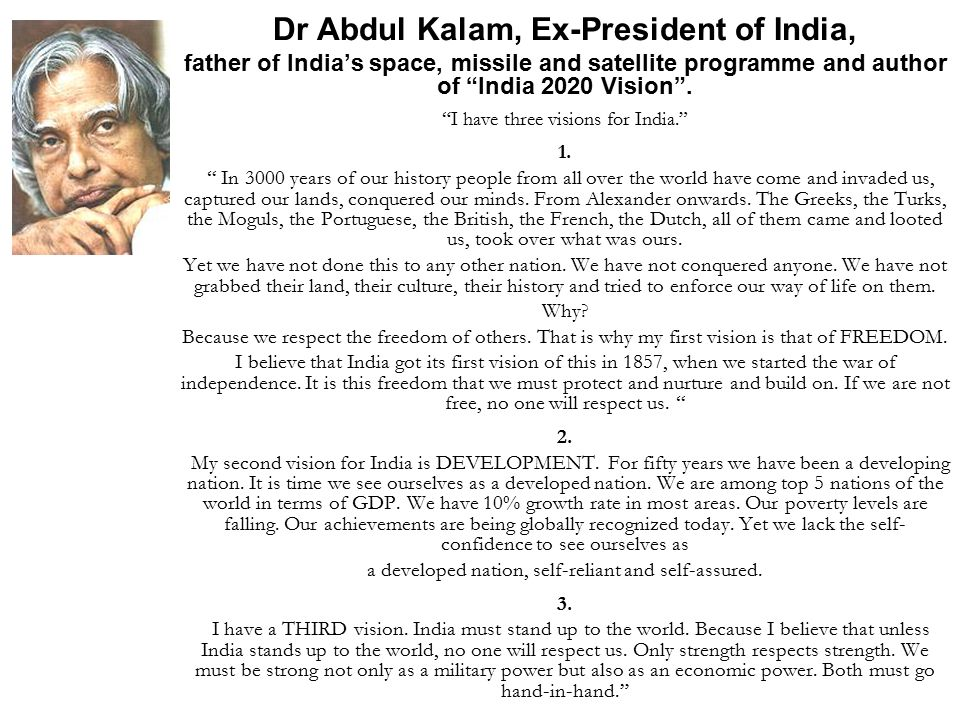 Dr Abdul Kalam, Ex-President of India, father of India's space, missile and satellite programme and author of India 2020 Vision .