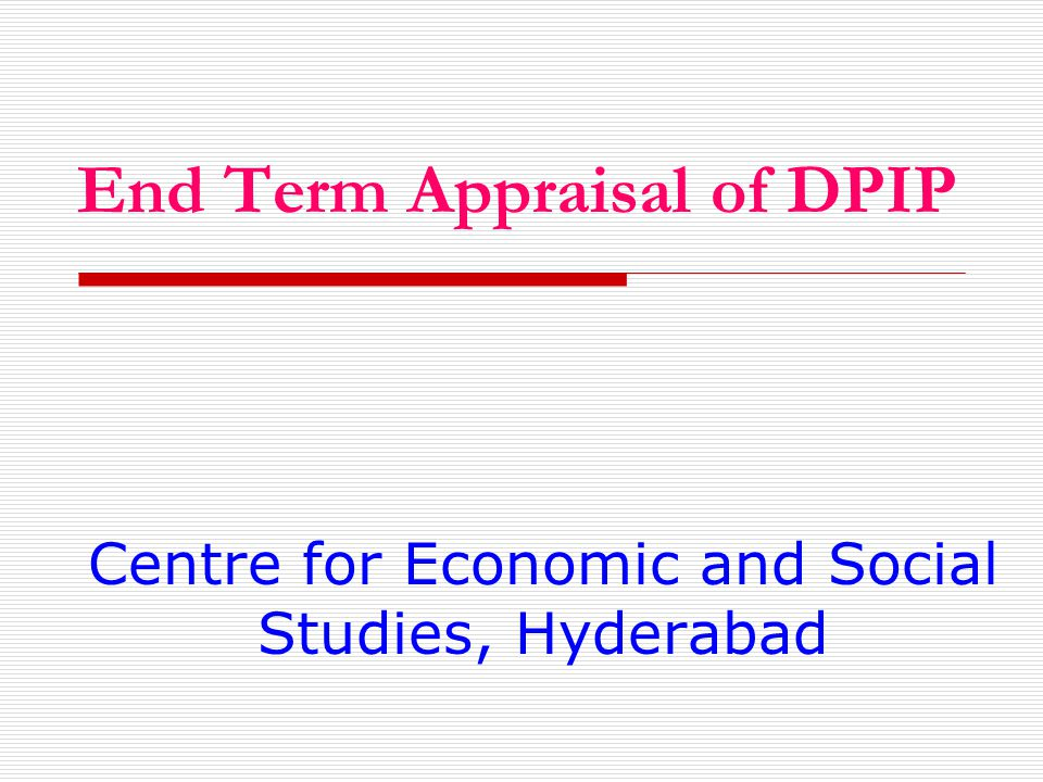 End Term Appraisal of DPIP Centre for Economic and Social Studies, Hyderabad