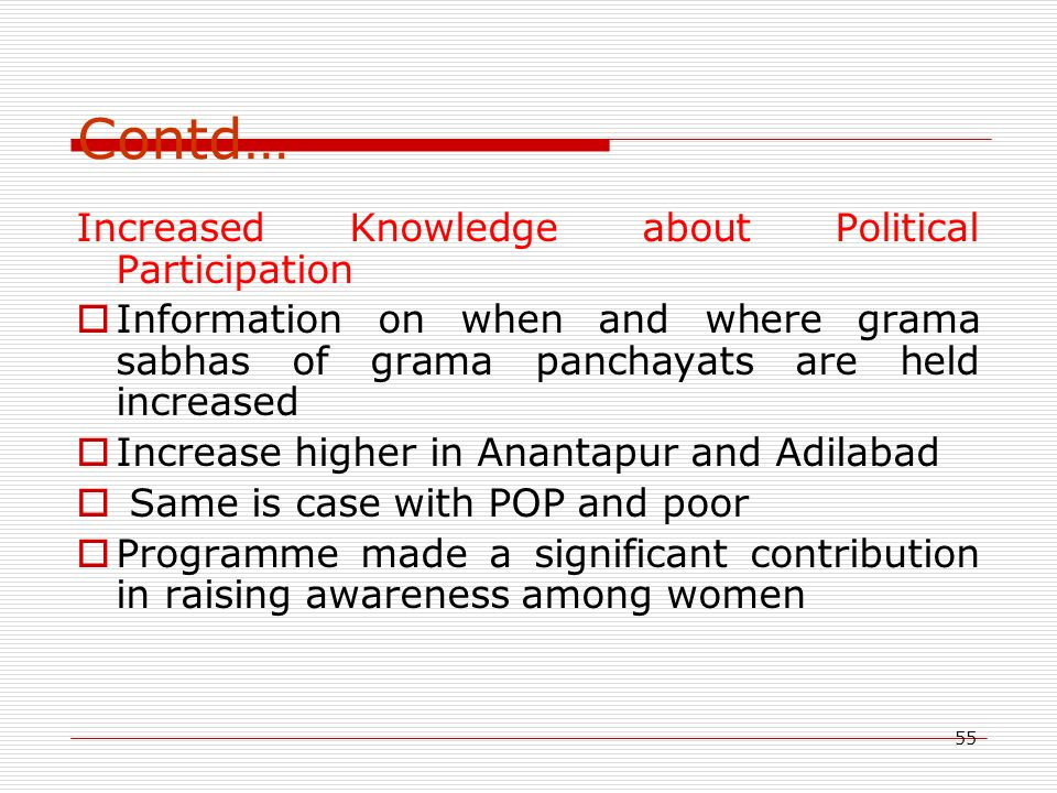 55 Contd… Increased Knowledge about Political Participation  Information on when and where grama sabhas of grama panchayats are held increased  Incr