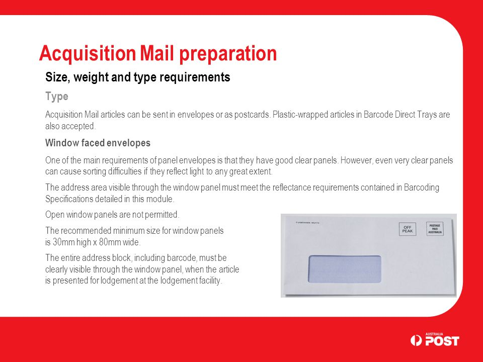 Acquisition Mail preparation Size, weight and type requirements Type Acquisition Mail articles can be sent in envelopes or as postcards.