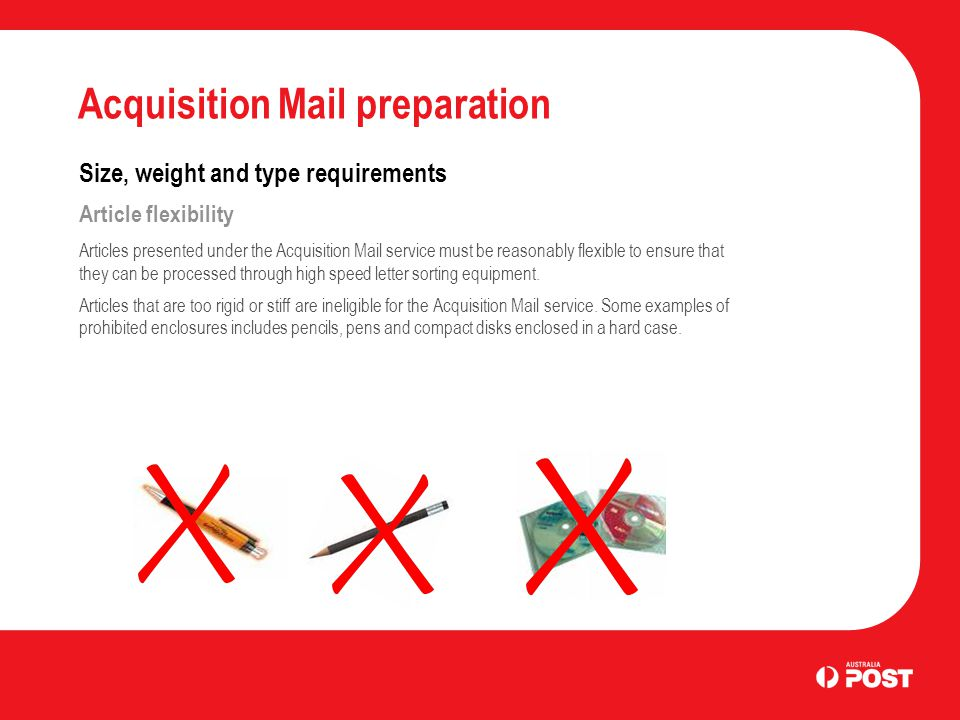 Acquisition Mail preparation Size, weight and type requirements Article flexibility Articles presented under the Acquisition Mail service must be reas