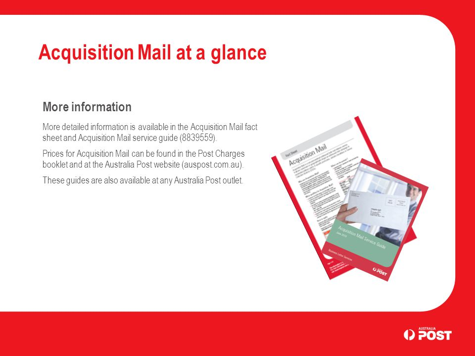 Acquisition Mail at a glance More information More detailed information is available in the Acquisition Mail fact sheet and Acquisition Mail service g