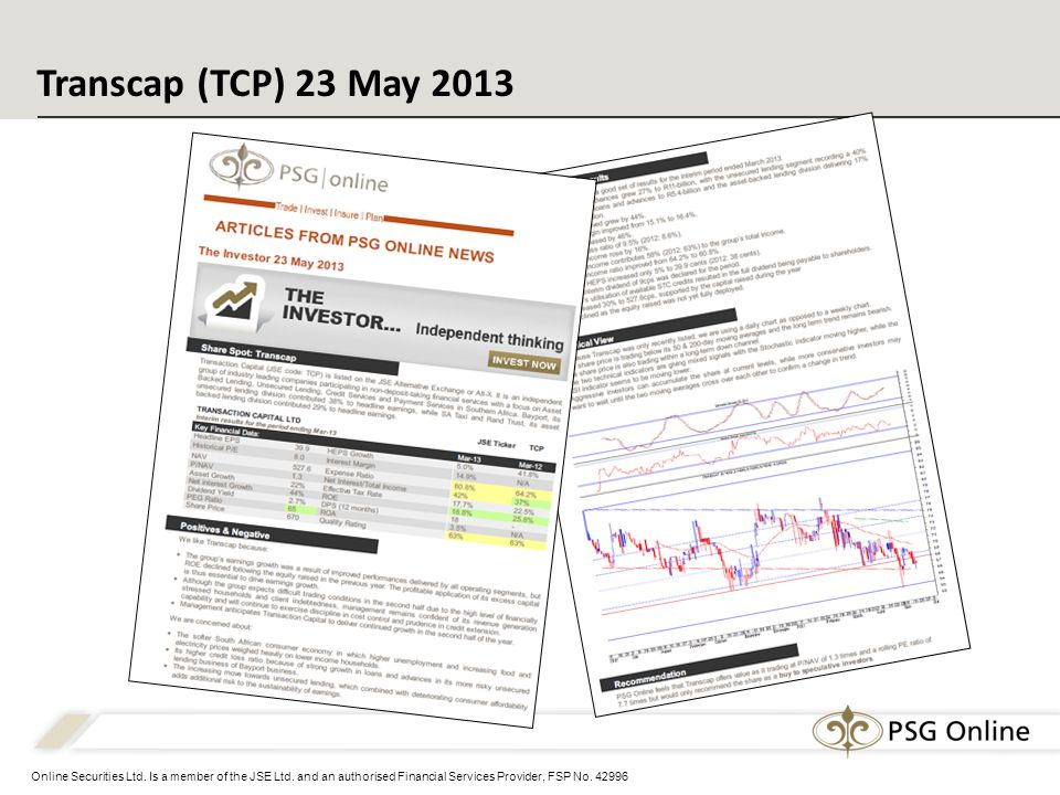 Online Securities Ltd. Is a member of the JSE Ltd. and an authorised Financial Services Provider, FSP No. 42996 Transcap (TCP) 23 May 2013