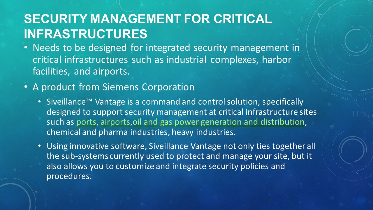 SECURITY MANAGEMENT FOR CRITICAL INFRASTRUCTURES Needs to be designed for integrated security management in critical infrastructures such as industrial complexes, harbor facilities, and airports.