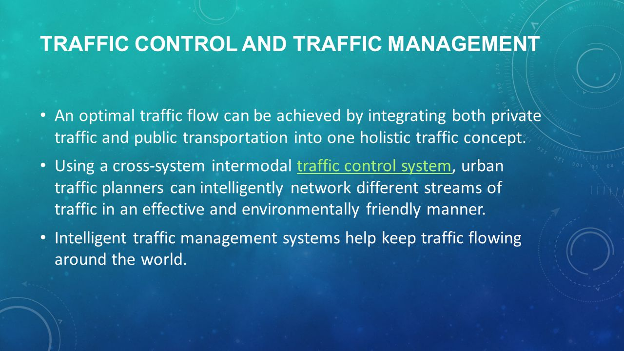 TRAFFIC CONTROL AND TRAFFIC MANAGEMENT An optimal traffic flow can be achieved by integrating both private traffic and public transportation into one holistic traffic concept.