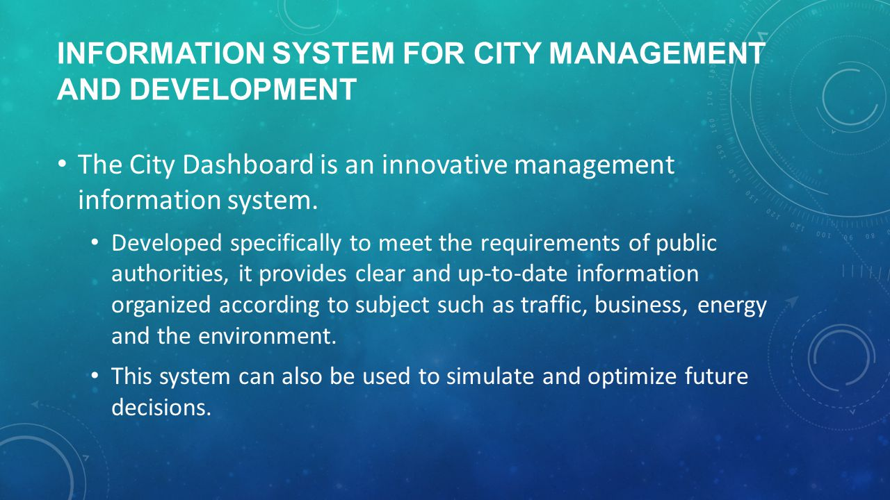 INFORMATION SYSTEM FOR CITY MANAGEMENT AND DEVELOPMENT The City Dashboard is an innovative management information system. Developed specifically to me