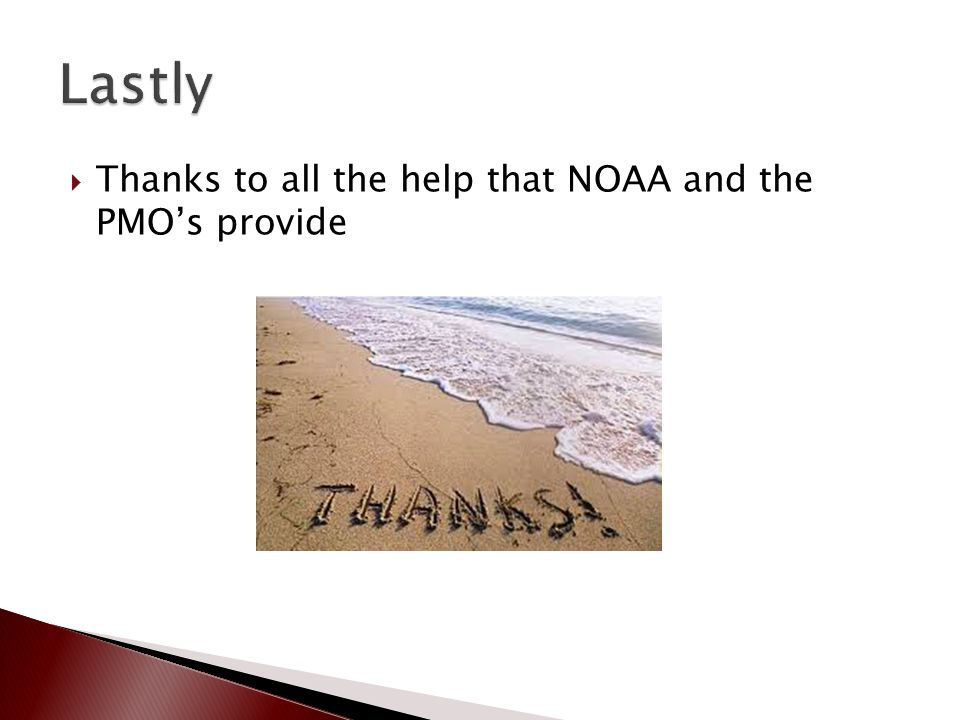  Thanks to all the help that NOAA and the PMO's provide