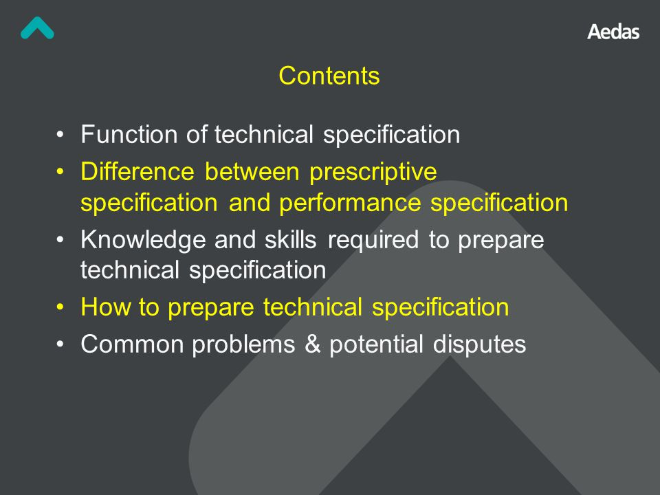 Specification Types – Standalone or Particular Particular Specification Advantages: Expected user is familiar with the General Specification, it saves time & effort to learn the full specification for each project Difference between 2 projects referring to the same General Specification can be easily spotted Maintain a minimum quality Serve as a safety net of supplementing necessary requirement missed in project specification
