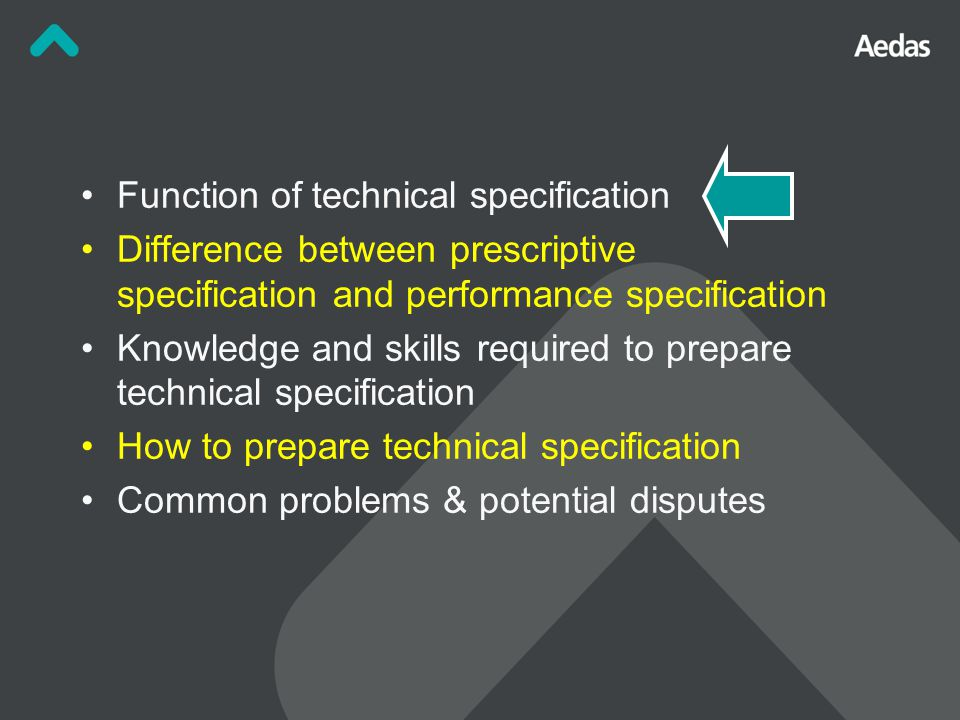 Function of technical specification Difference between prescriptive specification and performance specification Knowledge and skills required to prepare technical specification How to prepare technical specification Common problems & potential disputes