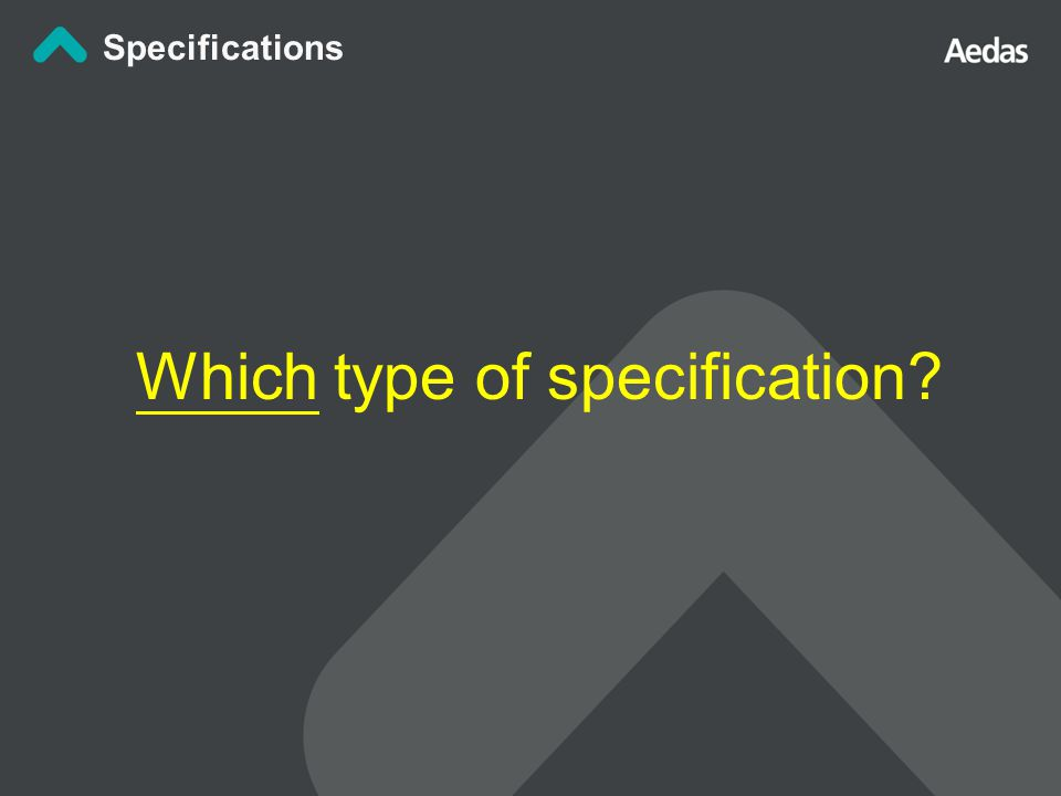 Which type of specification? Specifications
