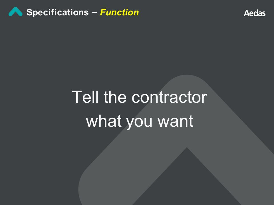 Tell the contractor what you want Specifications – Function