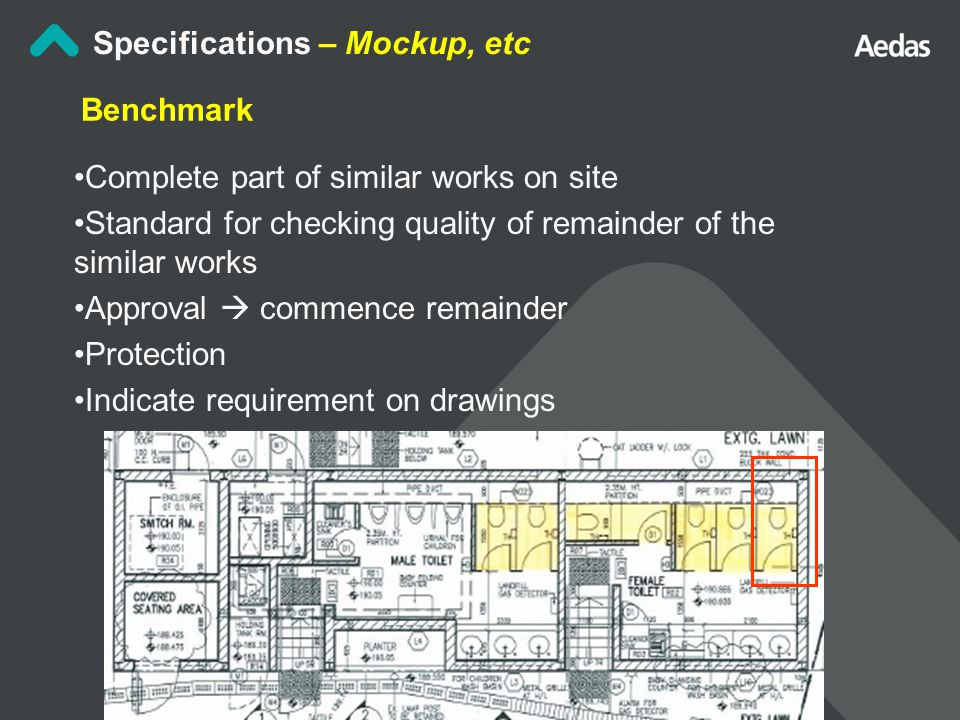 Benchmark Complete part of similar works on site Standard for checking quality of remainder of the similar works Approval  commence remainder Protection Indicate requirement on drawings Specifications – Mockup, etc