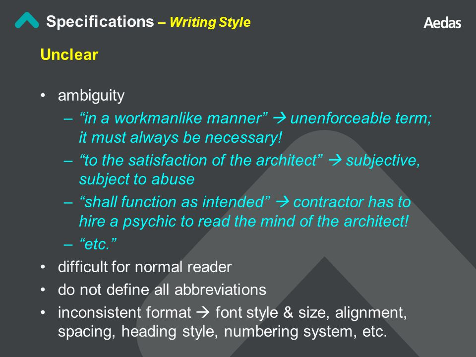 Specifications – Writing Style Unclear ambiguity – in a workmanlike manner  unenforceable term; it must always be necessary.