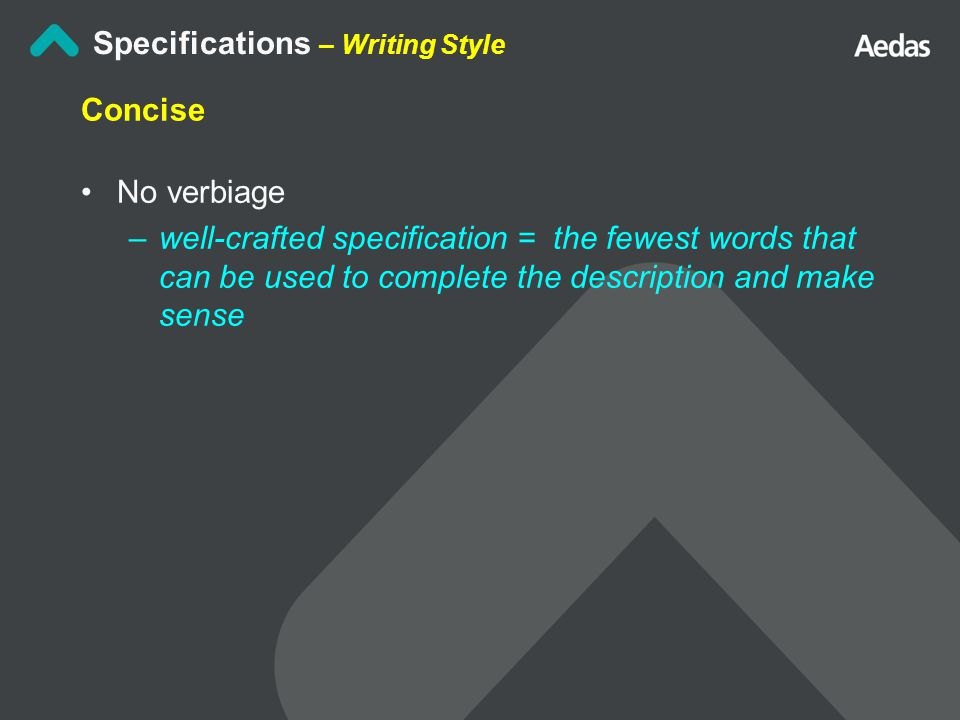 Specifications – Writing Style Concise No verbiage –well-crafted specification = the fewest words that can be used to complete the description and make sense