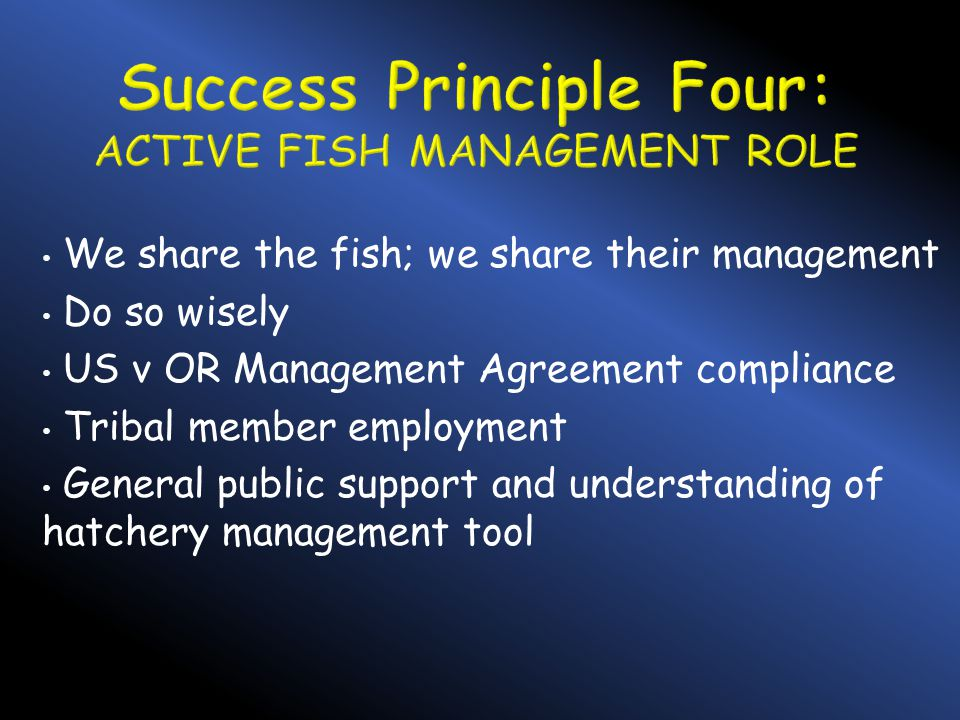 We share the fish; we share their management Do so wisely US v OR Management Agreement compliance Tribal member employment General public support and